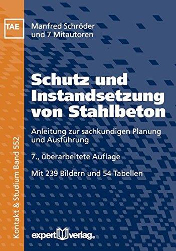 Schutz und Instandsetzung von Stahlbeton: Anleitung zur sachkundigen Planung und Ausführung (Kontakt & Studium)