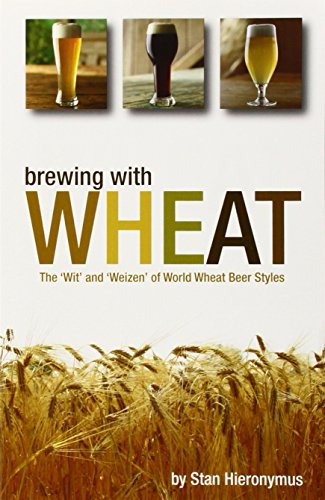 Brewing with Wheat: The 'Wit' & 'Weizen' of World Wheat Beer Styles: The 'wit' and 'weizen' of World Wheat Beer Styles (Brewing Technology)