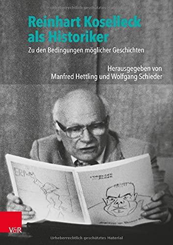 Reinhart Koselleck ALS Historiker: Zu Den Bedingungen Moglicher Geschichten