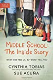 Middle School: The Inside Story: What Kids Tell Us, But Don t Tell You