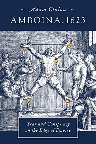 Amboina, 1623: Fear and Conspiracy on the Edge of Empire (English Edition) eBook: Clulow, Adam: Amazon.es: Tienda Kindle
