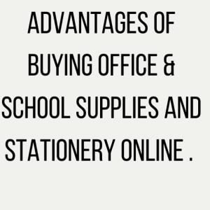 Advantages of buying office & school supplies and stationery online .