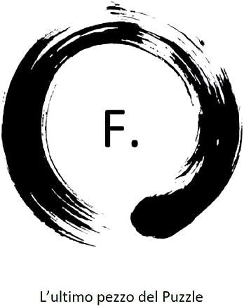 F.: Lultimo pezzo del Puzzle