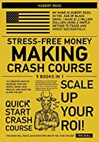Stress-Free Money Making Crash Course [5 in 1]: 101 Creative Ways To Increase Your Net Worth, Grow Your Wealth, and Have Fun Along The Way