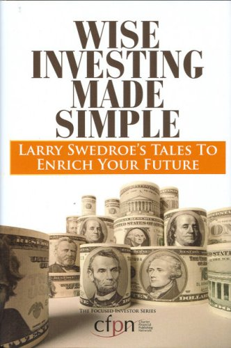 Download Wise Investing Made Simple: Larry Swedroe's Tales to Enrich Your Future (Focused Investor) 0976657422