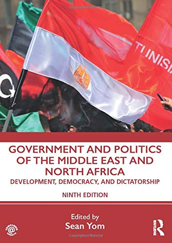 Compare Textbook Prices for Government and Politics of the Middle East and North Africa: Development, Democracy, and Dictatorship 9 Edition ISBN 9781138354326 by Yom, Sean
