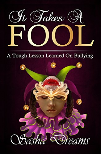 Book: It Takes A Fool - A Tough Lesson Learned On Bullying by Sasha Dreams