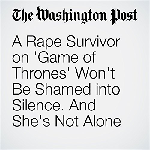 A Rape Survivor on 'Game of Thrones' Won't Be Shamed into Silence. And She's Not Alone cover art