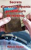 Secrets d'investissements générateurs de revenus: Recevez des chèques à vie