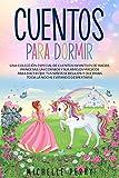 Cuentos para Dormir: Una colección Especial de Cuentos Infantiles de Hadas, Princesas, Unicornios y...