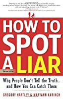 How to Spot a Liar, Revised Edition: Why People Don't Tell the Truth...and How You Can Catch Them by Gregory Hartley Maryann Karinch(2012-07-22)