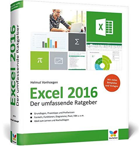 Excel 2016: Der umfassende Ratgeber - Grundlagen, Praxistipps, Profiwissen, inkl. praktischen Beispielen. Komplett in Farbe!: Der umfassende Ratgeber, ... Diagramme, VBA und viele praktische Beispiele