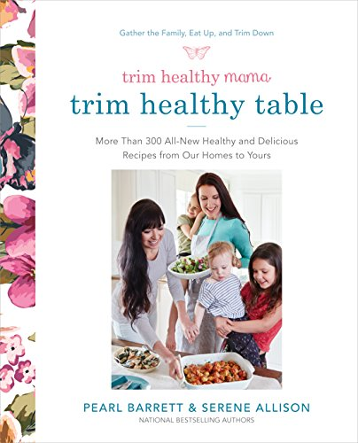Trim Healthy Mama's Trim Healthy Table: More Than 300 All-New Healthy and Delicious Recipes from Our Homes to Yours : A Cookbook