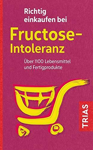 Richtig einkaufen bei Fructose-Intoleranz: Über 1100 Lebensmittel und Fertigprodukte (Einkaufsführer)