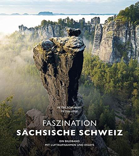 Bildband Faszination Sächsische Schweiz: Ein Bildband mit Luftaufnahmen und Essays