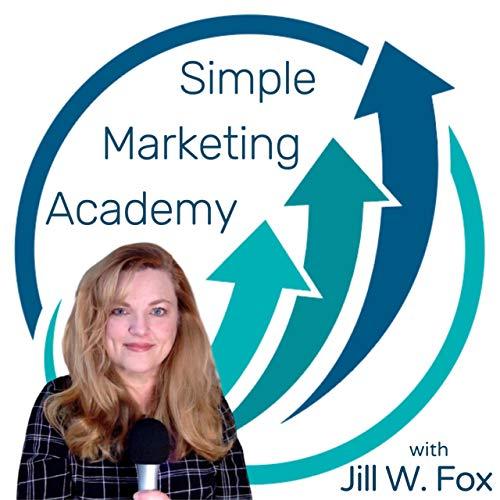 Simple Marketing Academy Podcast By Jill W. Fox cover art