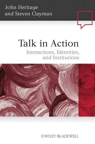 Talk in Action: Interactions, Identities, and Institutions (Language in Society Book 42)