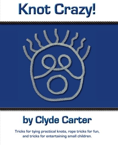 Compare Textbook Prices for Knot Crazy: Tricks for tying practical knots, rope tricks for fun, and tricks for entertaining small children 1 Edition ISBN 9780982737941 by Carter, Clyde