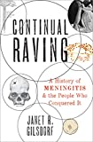 Continual Raving: A History of Meningitis and the People Who Conquered It (English Edition)