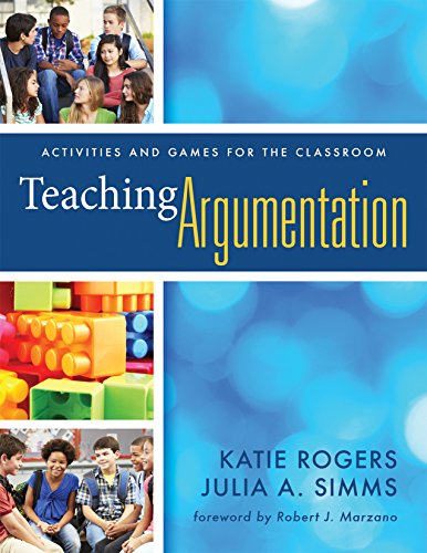 Download Teaching Argumentation: Activities and Games for the Classroom (What Principals Need to Know) 1935249304