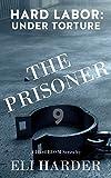 The Prisoner: Hard Labor; Under Torture: A Hard BDSM Series (English Edition)