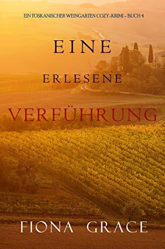 Eine erlesene Verführung (Ein Toskanischer Weingarten Cozy-Krimi – Buch 4)