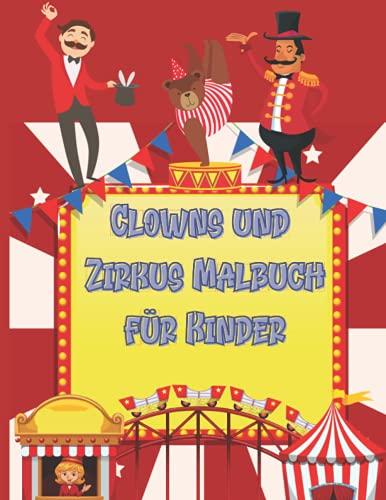 Clowns und Zirkus Malbuch für Kinder: Lustiges Malbuch für Erwachsene auf weißen Seiten, perfekte, aber erschreckende Illustrationen von Zirkus für ... ist die Schönheit von Karneval und Halloween