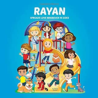 Rayan Spreads Love Wherever He Goes: Personalized Book & Inspirational Book for Kids (Personalized Books, Inspirational St...