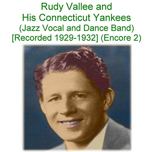 Rudy Vallee & His Connecticut Yankees (Jazz Vocal and Dance Band) [Recorded 1929 -1932] [Encore 2]