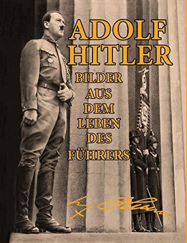 Adolf Hitler: Bilder Aus Dem Leben Des Führers