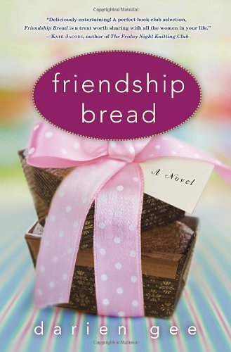 Darien Gee'sFriendship Bread: A Novel [Hardcover]2011