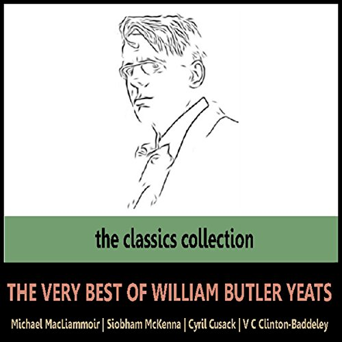 The Very Best of William Butler Yeats                   By:                                                                                                                                 William Butler Yeats                               Narrated by:                                                                                                                                 Siobhan McKenna,                                                                                        V. C. Clinton-Baddeley,                                                                                        Cyril Cusack,                   and others                 Length: 40 mins     1 rating     Overall 5.0