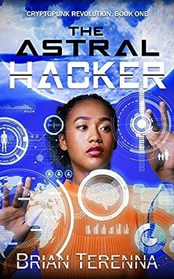 The Astral Hacker (Cryptopunk Revolution Book 1)