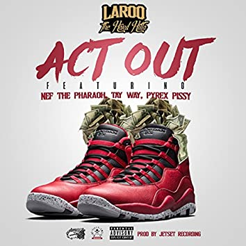 Act Out (feat. Nef The Pharaoh, Pyrex Pissy & Tay Way) - Single