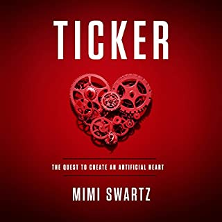 Ticker: The Quest to Create an Artificial Heart                   By:                                                                                                                                 Mimi Swartz                               Narrated by:                                                                                                                                 Lydia Mackay                      Length: 9 hrs and 35 mins     98 ratings     Overall 4.3