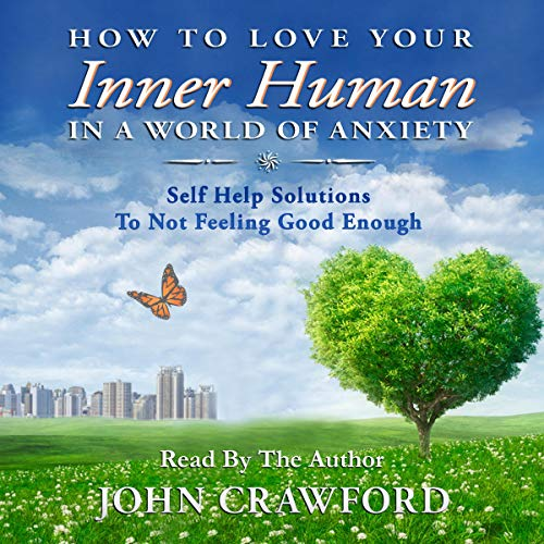 How to Love Your Inner Human in a World Of Anxiety: Self Help Solutions to Not Feeling Good Enough cover art