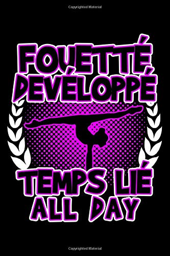 FOUETTE DEVELOPPE TEMPS LIE ALL DAY: Lined Journal, Diary, Notebook, 6x9 inches with 120 Pages