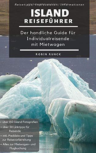 Island Reiseführer - Der handliche Guide für Individualreisende mit Mietwagen: Mit Reise Route, Reisetipps (inkl. Hotels) & Impressionen für den perfekten Island Roadtrip inkl. über 150 Reisebilder