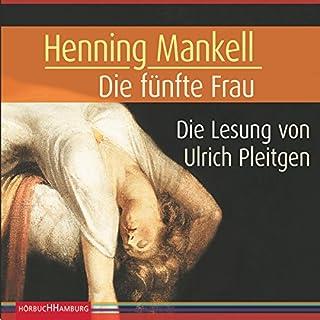 Die fünfte Frau     Kurt Wallander 6              By:                                                                                                                                 Henning Mankell                               Narrated by:                                                                                                                                 Ulrich Pleitgen                      Length: 7 hrs and 45 mins     1 rating     Overall 5.0