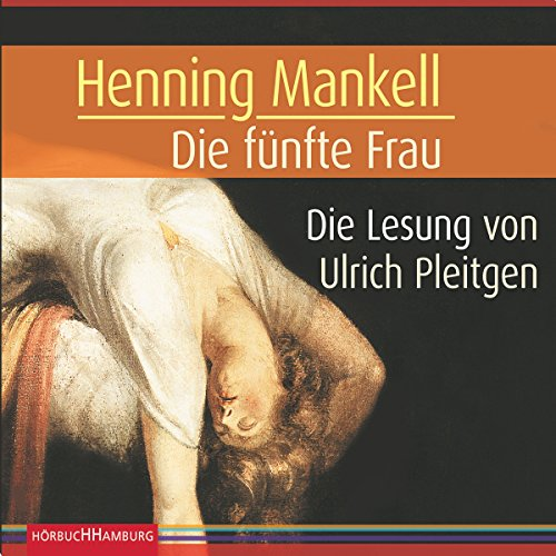 Die fünfte Frau     Kurt Wallander 6              By:                                                                                                                                 Henning Mankell                               Narrated by:                                                                                                                                 Ulrich Pleitgen                      Length: 7 hrs and 45 mins     2 ratings     Overall 3.5
