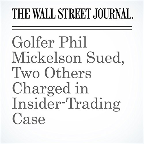 Golfer Phil Mickelson Sued, Two Others Charged in Insider-Trading Case cover art
