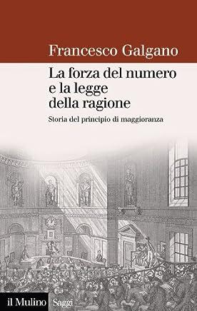La forza del numero e la legge della ragione: Storia del principio di maggioranza (Saggi Vol. 684)