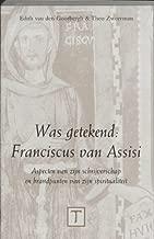 Was getekend, Franciscus van Assisi: Aspecten van zijn schrijverschap en brandpunten van zijn spiritualiteit (Scripta Franciscana) (Dutch Edition)