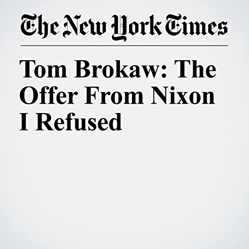 Tom Brokaw: The Offer From Nixon I Refused audiobook cover art