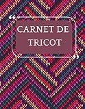 MON CARNET DE TRICOT: Carnet de crochet   Journal de bord pratique à compléter   Cahier pour noter et organiser ses projets, ses créations et son matériel avec patron