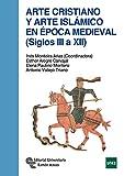Arte cristiano y Arte Islámico En Época Medieval (Siglos Iii A Xii) (Manuales)