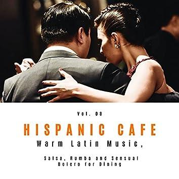 Hispanic Cafe - Warm Latin Music, Salsa, Rumba And Sensual Bolero For Dining, Vol. 08