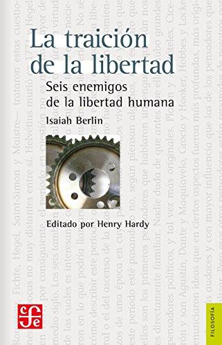 La traición de la libertad. Seis enemigos de la libertad humana (Filosofia) (Spanish Edition)