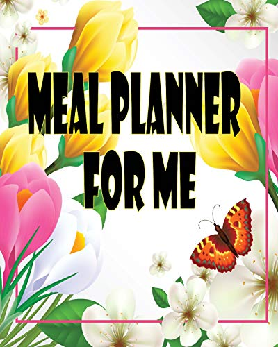 Meal Planner for me: Daily Notes of Journal.Track and Plan of Weekly. Food Diary and Log Prep And Memo Shopping List, Breakfast / Lunch / Dinner Ideas, for Women. With Colorful Matte Cover.