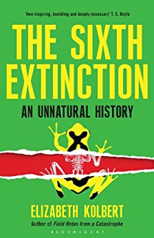 [Elizabeth Kolbert]のThe Sixth Extinction: An Unnatural History (English Edition)